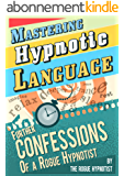 Mastering Hypnotic Language - Further Confessions of a Rogue Hypnotist (English Edition)