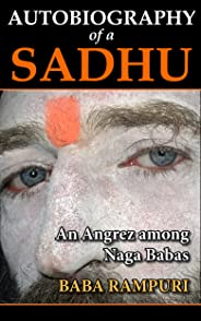 Autobiography of a Sadhu: An Angrez among Naga Babas