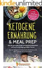 Ketogene Ernährung & Meal Prep: Wie Du gesundes Essen zeitsparend zubereitest und auch unterwegs genießen kannst - Mit der ketogenen Diät schnell abnehmen ... (GRATIS: 14 Tage Online Ernährungsberatung)