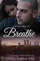 Just Remember to Breathe (The Thompson Sisters Book 2) Kindle Edition