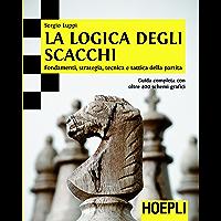 La logica degli scacchi: Fondamenti, strategia, tecnica e tattica della partita. guida completa con oltre 400 schemi…