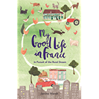 My Good Life in France: In Pursuit of the Rural Dream (English Edition)