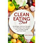 Clean Eating Diet: Amazingly Delicious Recipes To JumpStart Your Weight Loss, Increase Energy and Feel Great! (Clean Eating C