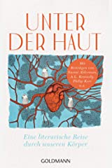 Unter der Haut: Eine literarische Reise durch unseren Körper - Mit Beiträgen von Naomi Alderman, A.L. Kennedy, Philip Kerr u.a. (German Edition) Kindle Edition