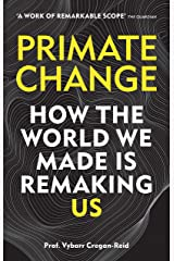 Primate Change: How the world we made is remaking us Kindle Edition