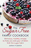 The Sugar-Free Family Cookbook: Delicious, healthy recipes to help you and your children kick the sugar habit (English Edition)