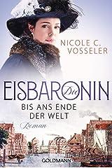 Die Eisbaronin: Bis ans Ende der Welt  - Roman - Die Eisbaronin-Saga 1 Kindle Ausgabe
