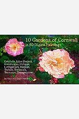 10 Gardens of Cornwall in 60 Digital Paintings: Cotehele, Eden Project, Glendurgan, Heligan, Lanhydrock, Morrab, Trebah, Trelissick, Trenance, Trengwaiton (VG Art Series) Kindle Edition