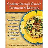 Cooking through Cancer Treatment to Recovery: Easy, Flavorful Recipes to Prevent and Decrease Side Effects at Every Stage of