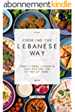 Cooking the Lebanese Way: Traditional Lebanese Recipes for You to Try at Home! (English Edition)