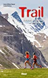 Trail (3e ed): Débuter, s'entraîner et progresser