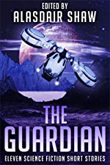 The Guardian: Eleven science fiction short stories (Science Fiction Anthologies Book 3) Kindle Edition
