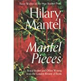 Mantel Pieces: THE NEW BOOK FROM THE SUNDAY TIMES BEST SELLING AUTHOR OF THE WOLF HALL TRILOGY