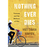 Nothing Ever Dies: Vietnam and the Memory of War (English Edition)