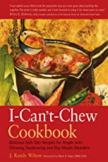 The I Can't Chew Cookbook: Delicious Soft-Diet Recipes for People with Chewing Swallowing and Dry-Mouth Disorders