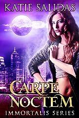 Carpe Noctem (Immortalis Vampire Series Book 1) Kindle Edition