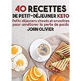 40 recettes de petit-déjeuner Keto: Petits déjeuners chauds et smoothies pour améliorer la perte de poids