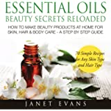 Essential Oils Beauty Secrets Reloaded: How To Make Beauty Products At Home for Skin, Hair & Body Care: A Step by Step…