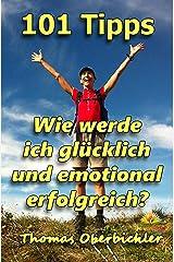 101 Tipps Wie werde ich glücklich und emotional erfolgreich? (Erfolgreich werden 4.0 5) Kindle Ausgabe