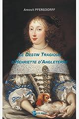 Le Destin tragique d'Henriette d'Angleterre Format Kindle