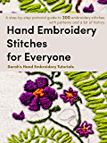 Hand Embroidery Stitches for Everyone: A step-by-step pictorial guide to 200 embroidery stitches with patterns and a bit of history (Sarah's Hand Embroidery Tutorials Book 1)