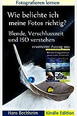 """Wie belichte ich meine Fotos richtig?: Fotografieren lernen: Blende, Verschlusszeit und ISO verstehen, erweiterter Auszug aus """"Kreativ fotografieren jenseits der Automatik"""" Kindle Ausgabe"""