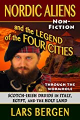 Nordic Aliens and the Legend of the Four Cities: Through the Wormhole: Scotch-Irish Druids in Italy, Egypt, and the Holy Land Kindle Edition