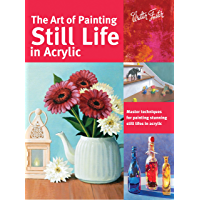The Art of Painting Still Life in Acrylic: Master techniques for painting stunning still lifes in acrylic (Collector's…