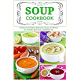 Soup Cookbook: Simple and Healthy Vegetarian Soups and Broths for a Better Body and a Healthier You (Free Gift): Healthy Reci