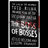 The Boss of Bosses: The Life of the Infamous Toto Riina Dreaded Head of the Sicilian Mafia (English Edition)