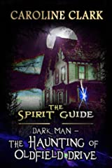 The Haunting of Oldfield Drive: DarkMan (The Spirit Guide Book 3) Kindle Edition