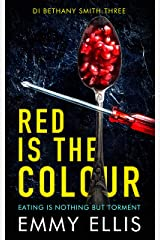 Red is the Colour: EATING IS NOTHING BUT TORMENT (DI Bethany Smith Book 3) Kindle Edition