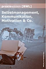 Praxiswissen Bwl: Selbstmanagement, Kommunikation, Motivation & Co. Kindle Ausgabe