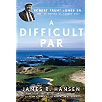 A Difficult Par: Robert Trent Jones Sr. and the Making of Modern Golf