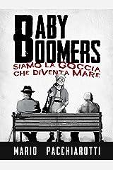 Baby Boomers: Siamo la goccia che diventa mare Formato Kindle