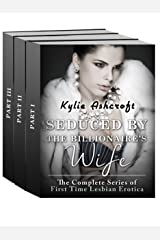 Seduced by the Billionaire's Wife: The Complete Series: First Time Lesbian Erotica Kindle Edition