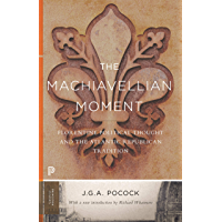 The Machiavellian Moment: Florentine Political Thought and the Atlantic Republican Tradition (Princeton Classics Book 93…