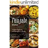 Punjabi Dishes: 50 Unique Vegetarian and Non-Vegetarian Recipes