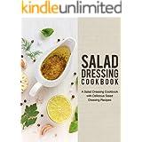 Salad Dressing Cookbook: A Salad Dressing Cookbook with Delicious Salad Dressing Recipes