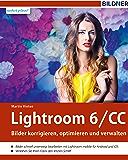 Lightroom 6 und CC: Bilder korrigieren, optimieren und verwalten