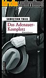 Das Adenauer-Komplott: Kriminalroman (Zeitgeschichtliche Kriminalromane im GMEINER-Verlag)
