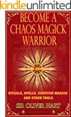 Become A Chaos Magick  Warrior: Rituals, Spells, Servitor  Magick and Other Tools