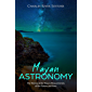 Mayan Astronomy: The History of the Maya's Measurements of the Planets and Stars