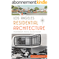 Los Angeles Residential Architecture: Modernism Meets Eclecticism (English Edition)