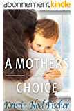 A Mother's Choice: A gripping story of love, friendship, and family secrets (English Edition)
