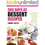 365 Days of Dessert Recipes: A Dessert Cookbook with Over 365 Recipes Book such as Easy Beginners Baking for Two, Cakes, Choc