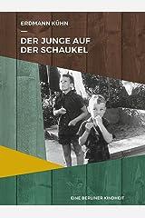 Der Junge auf der Schaukel: Eine Berliner Kindheit Kindle Ausgabe