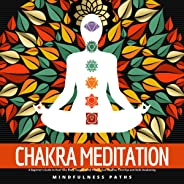 Chakra Meditation: A Beginner's Guide to Heal Your Body, Expand Mind Power, Clairvoyance, Third Eye and Reiki Awakening (English Edition)