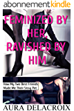 Feminized by Her, Ravished by Him: How My Two Best Friends Made Me Their Sissy Pet (English Edition)