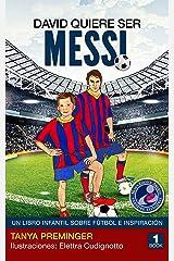 David quiere ser Messi: Un libro infantil sobre futbol e inspiracion (Spanish Edition) Formato Kindle